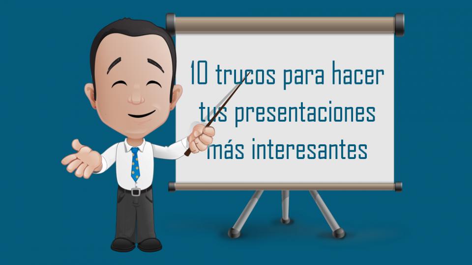 10 trucos para hacer tus presentaciones más interesantes